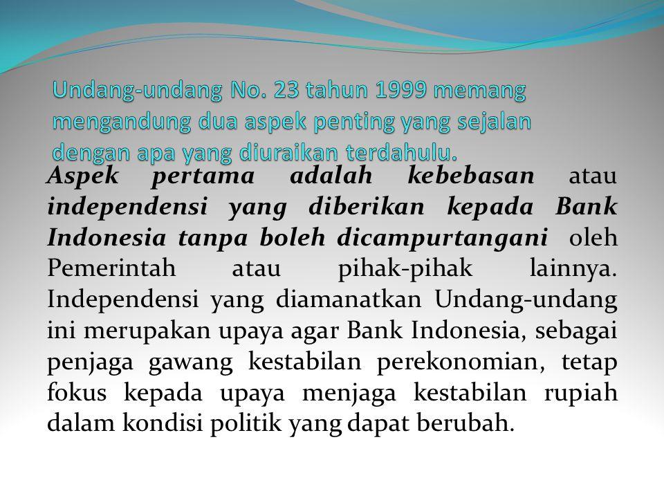 Undang-undang No. 23 tahun 1999 memang mengandung dua aspek penting yang sejalan dengan apa yang diuraikan terdahulu.