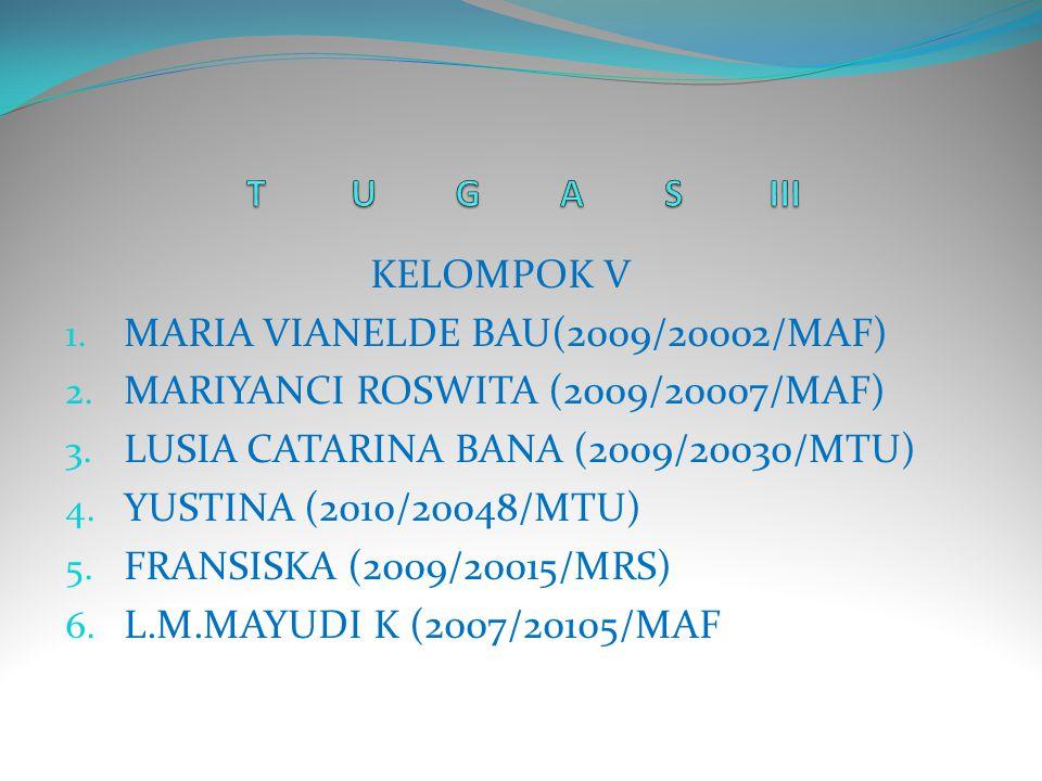 T U G A S III KELOMPOK V. MARIA VIANELDE BAU(2009/20002/MAF) MARIYANCI ROSWITA (2009/20007/MAF) LUSIA CATARINA BANA (2009/20030/MTU)