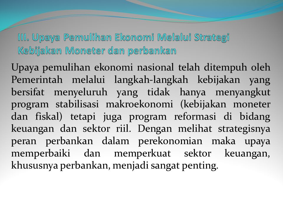 III. Upaya Pemulihan Ekonomi Melalui Strategi Kebijakan Moneter dan perbankan