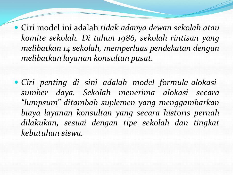 Ciri model ini adalah tidak adanya dewan sekolah atau komite sekolah