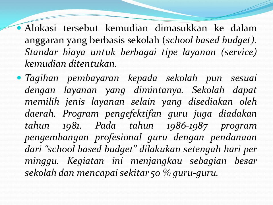 Alokasi tersebut kemudian dimasukkan ke dalam anggaran yang berbasis sekolah (school based budget). Standar biaya untuk berbagai tipe layanan (service) kemudian ditentukan.