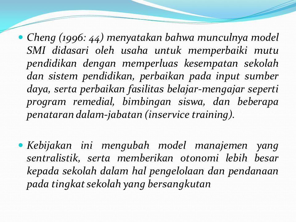 Cheng (1996: 44) menyatakan bahwa munculnya model SMI didasari oleh usaha untuk memperbaiki mutu pendidikan dengan memperluas kesempatan sekolah dan sistem pendidikan, perbaikan pada input sumber daya, serta perbaikan fasilitas belajar-mengajar seperti program remedial, bimbingan siswa, dan beberapa penataran dalam-jabatan (inservice training).