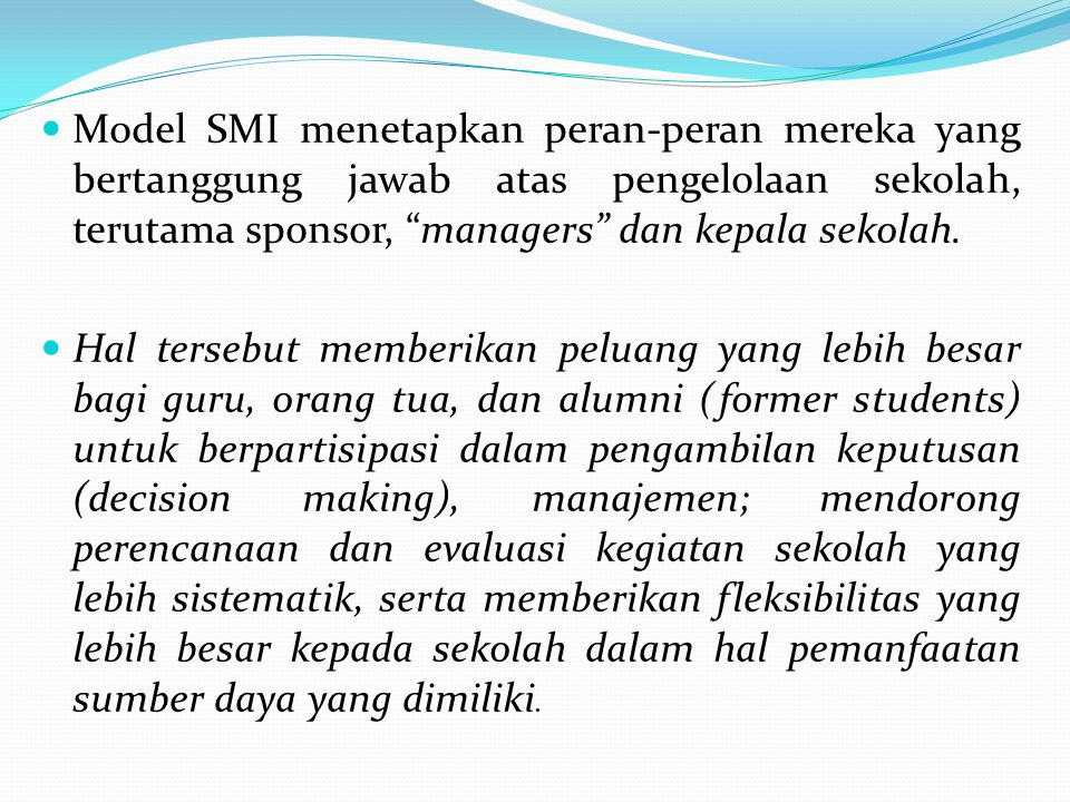 Model SMI menetapkan peran-peran mereka yang bertanggung jawab atas pengelolaan sekolah, terutama sponsor, managers dan kepala sekolah.