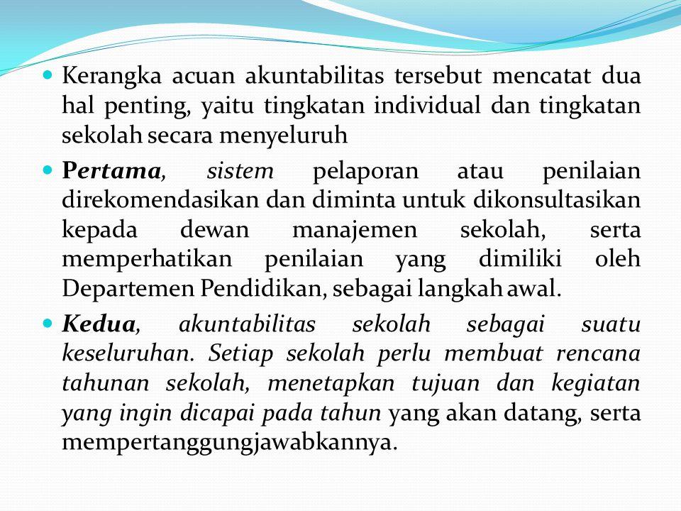 Kerangka acuan akuntabilitas tersebut mencatat dua hal penting, yaitu tingkatan individual dan tingkatan sekolah secara menyeluruh