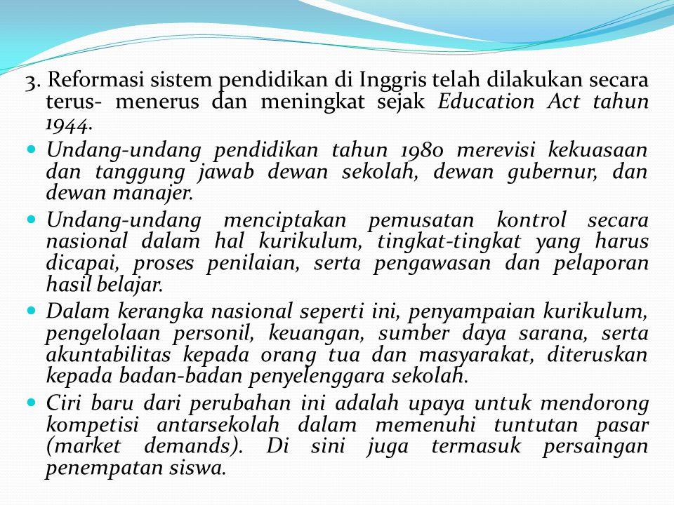 3. Reformasi sistem pendidikan di Inggris telah dilakukan secara terus- menerus dan meningkat sejak Education Act tahun 1944.
