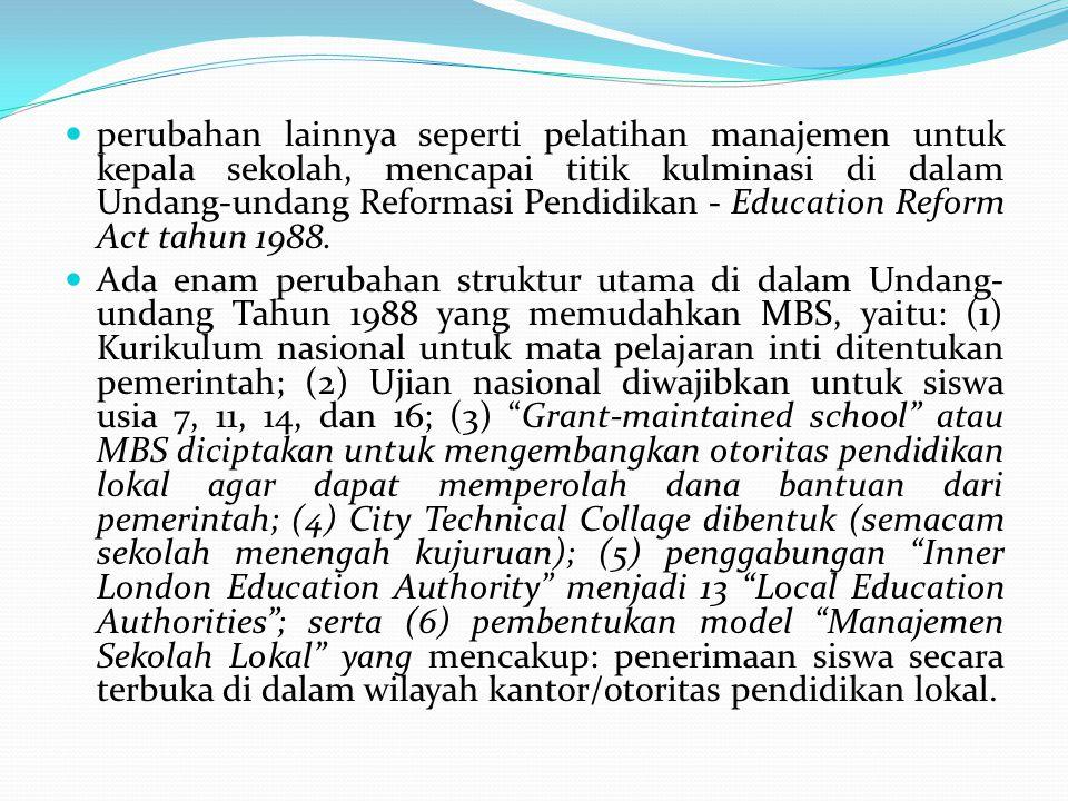 perubahan lainnya seperti pelatihan manajemen untuk kepala sekolah, mencapai titik kulminasi di dalam Undang-undang Reformasi Pendidikan - Education Reform Act tahun 1988.