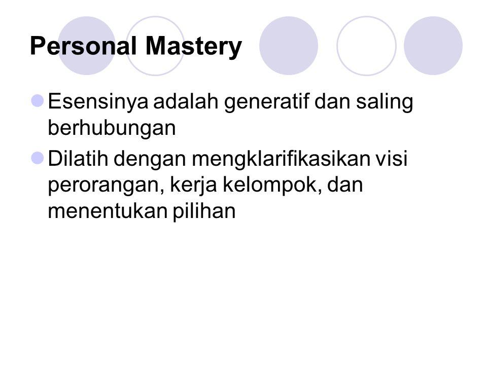 Personal Mastery Esensinya adalah generatif dan saling berhubungan