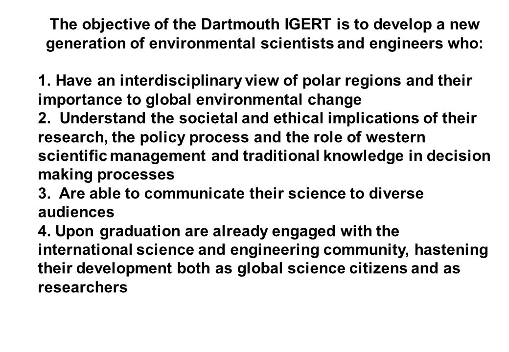 The objective of the Dartmouth IGERT is to develop a new generation of environmental scientists and engineers who: