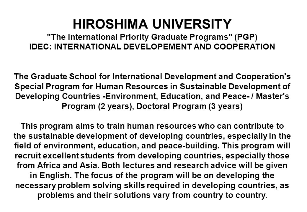 HIROSHIMA UNIVERSITY The International Priority Graduate Programs (PGP) IDEC: INTERNATIONAL DEVELOPEMENT AND COOPERATION.