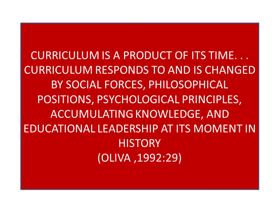 CURRICULUM IS A PRODUCT OF ITS TIME