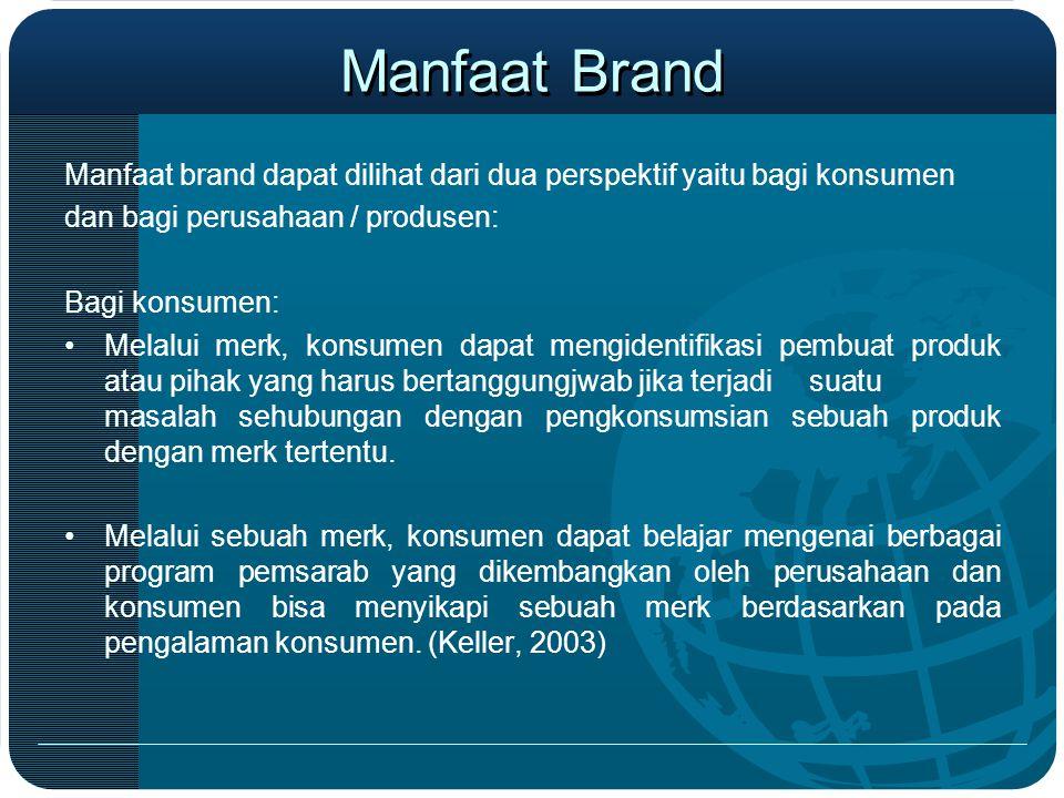 Manfaat Brand Manfaat brand dapat dilihat dari dua perspektif yaitu bagi konsumen. dan bagi perusahaan / produsen: