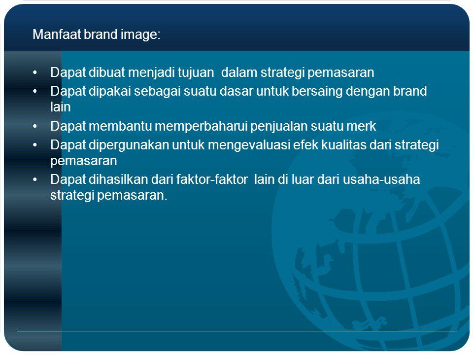 Manfaat brand image: Dapat dibuat menjadi tujuan dalam strategi pemasaran. Dapat dipakai sebagai suatu dasar untuk bersaing dengan brand lain.