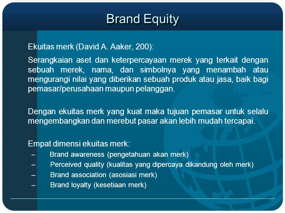 Brand Equity Ekuitas merk (David A. Aaker, 200):