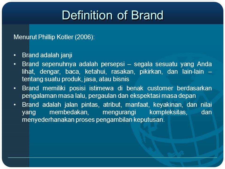 Definition of Brand Menurut Phillip Kotler (2006): Brand adalah janji