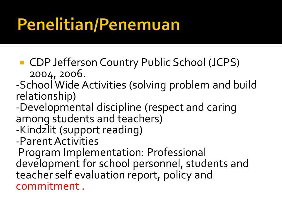 Penelitian/Penemuan CDP Jefferson Country Public School (JCPS) 2004, 2006. -School Wide Activities (solving problem and build relationship)