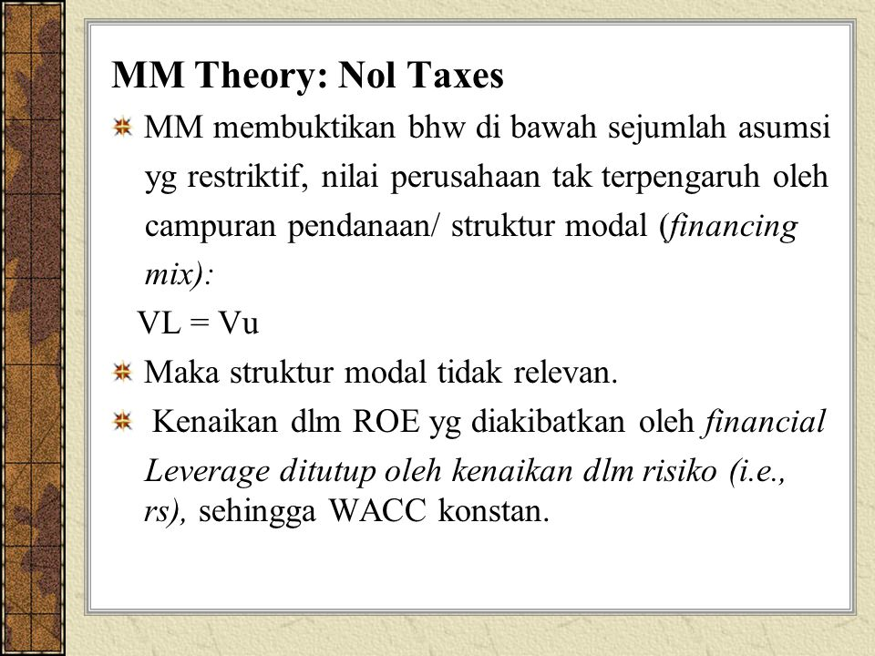 MM Theory: Nol Taxes MM membuktikan bhw di bawah sejumlah asumsi