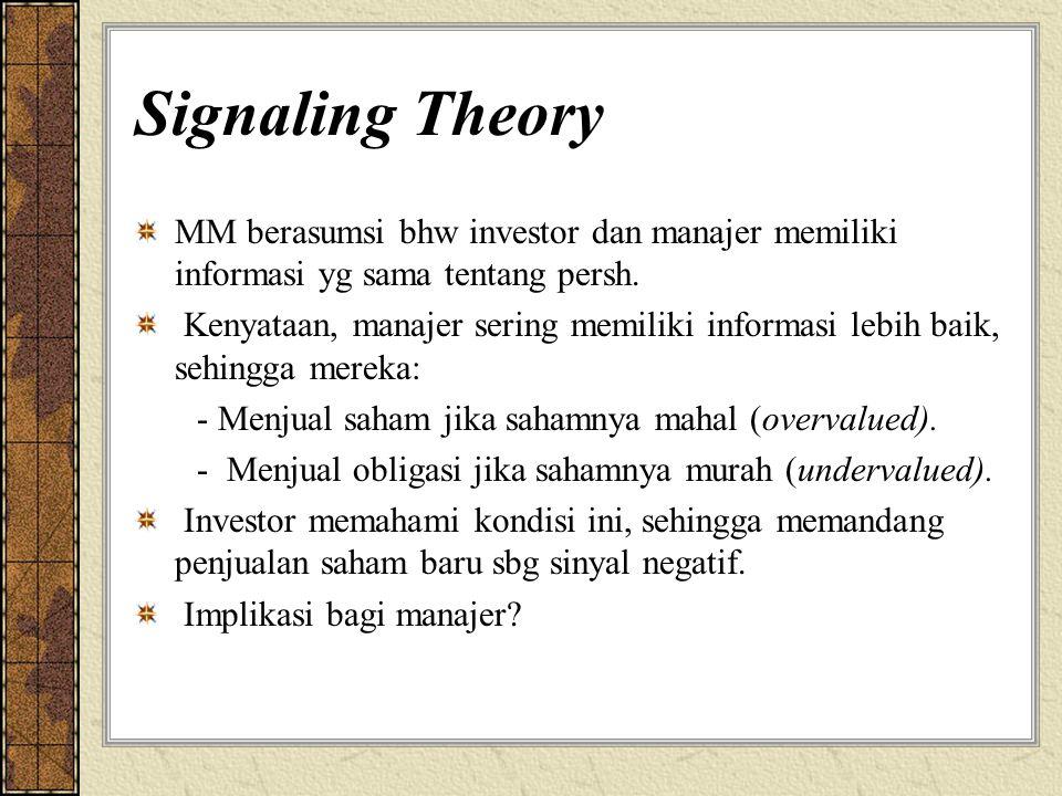 Signaling Theory MM berasumsi bhw investor dan manajer memiliki informasi yg sama tentang persh.