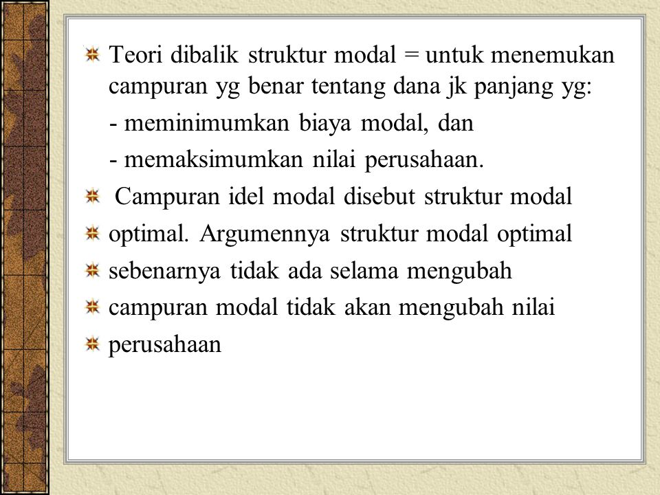 Teori dibalik struktur modal = untuk menemukan campuran yg benar tentang dana jk panjang yg: