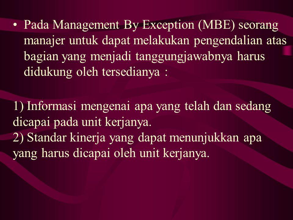 Pada Management By Exception (MBE) seorang manajer untuk dapat melakukan pengendalian atas bagian yang menjadi tanggungjawabnya harus didukung oleh tersedianya :