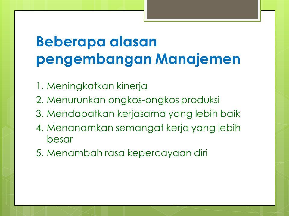 Beberapa alasan pengembangan Manajemen