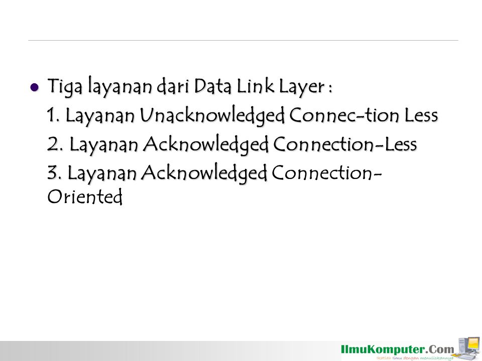 Tiga layanan dari Data Link Layer :