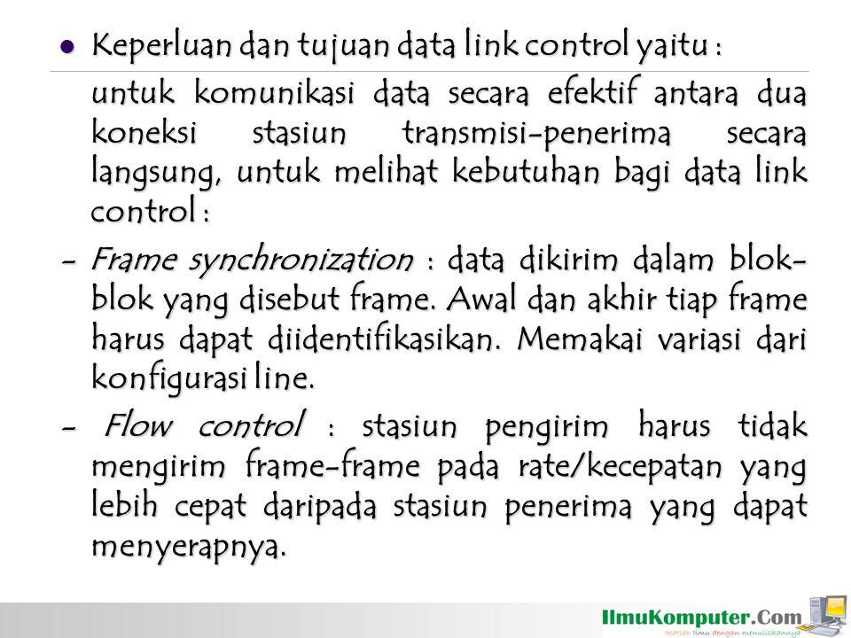 Keperluan dan tujuan data link control yaitu :