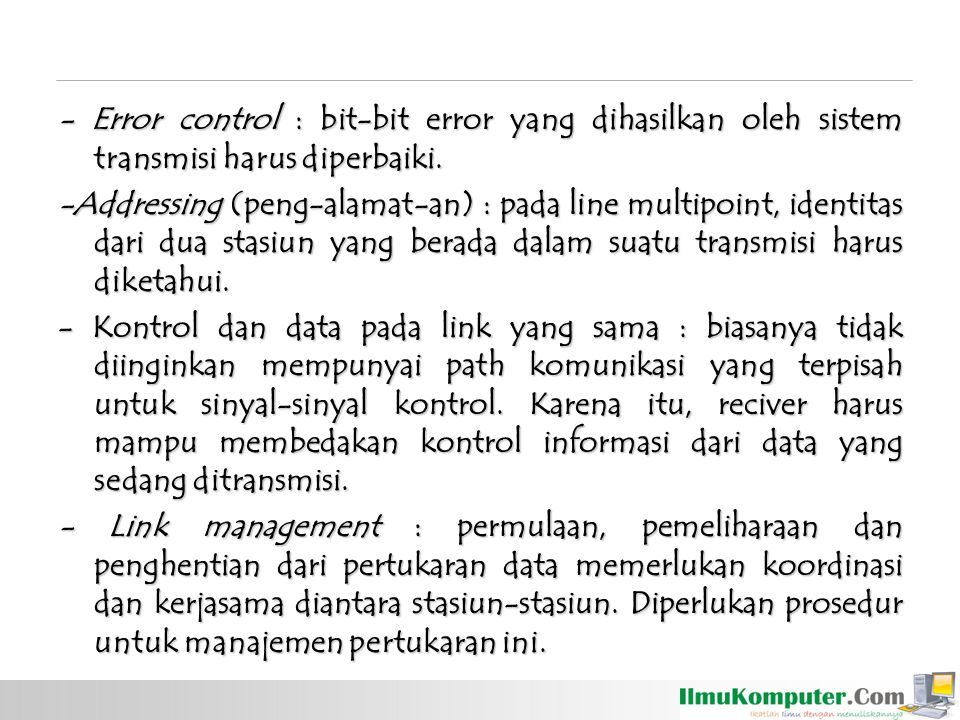 - Error control : bit-bit error yang dihasilkan oleh sistem transmisi harus diperbaiki.