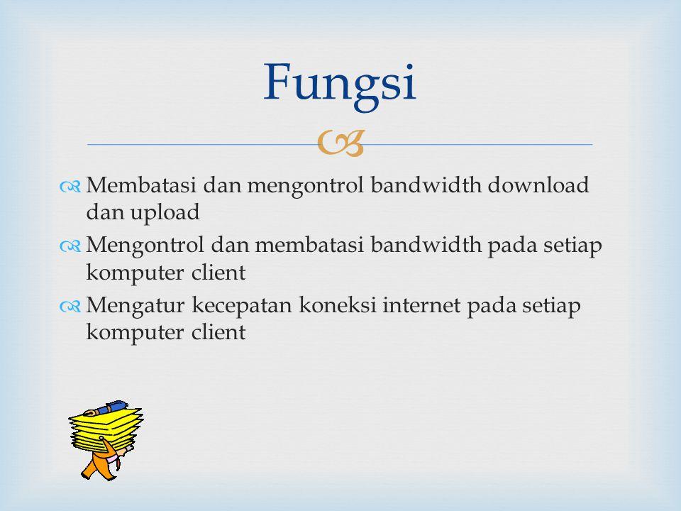 Fungsi Membatasi dan mengontrol bandwidth download dan upload