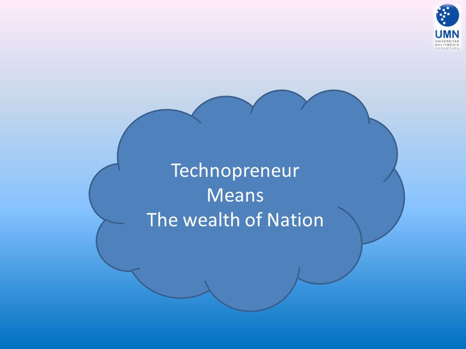 Technopreneur Means The wealth of Nation
