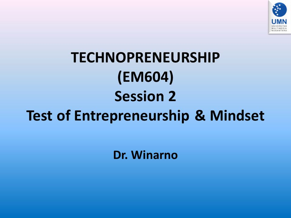 TECHNOPRENEURSHIP (EM604) Session 2 Test of Entrepreneurship & Mindset