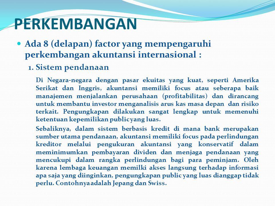 PERKEMBANGAN Ada 8 (delapan) factor yang mempengaruhi perkembangan akuntansi internasional : 1. Sistem pendanaan.