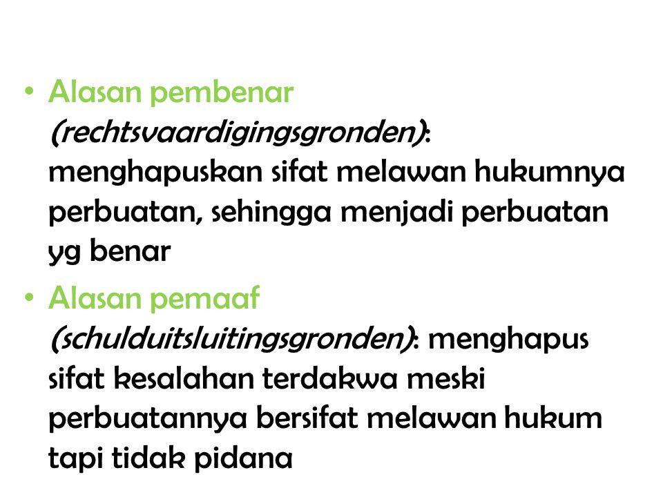 Alasan pembenar (rechtsvaardigingsgronden): menghapuskan sifat melawan hukumnya perbuatan, sehingga menjadi perbuatan yg benar