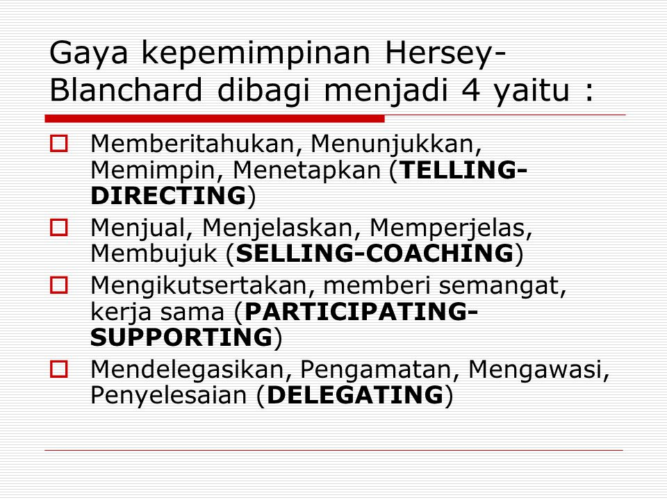 Gaya kepemimpinan Hersey-Blanchard dibagi menjadi 4 yaitu :
