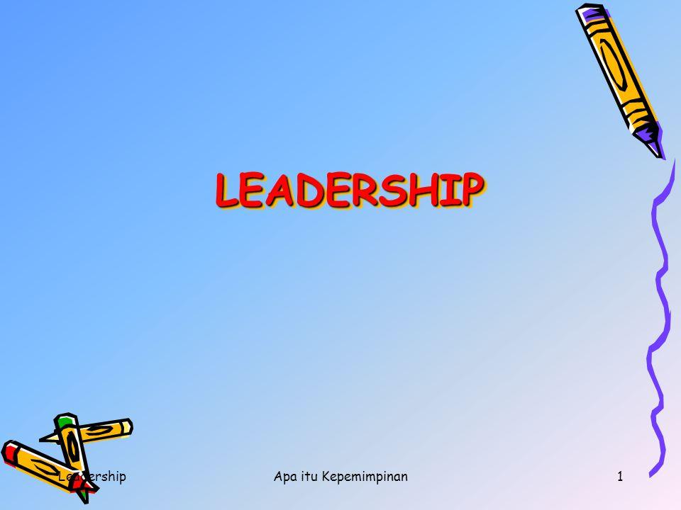 LEADERSHIP Leadership Apa itu Kepemimpinan