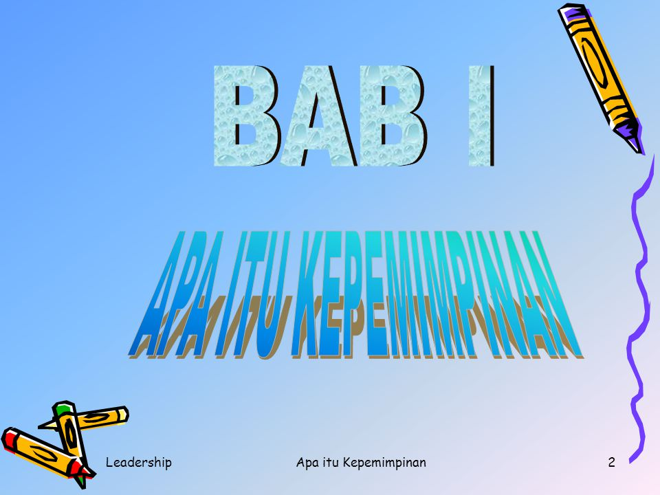 BAB I APA ITU KEPEMIMPINAN Leadership Apa itu Kepemimpinan