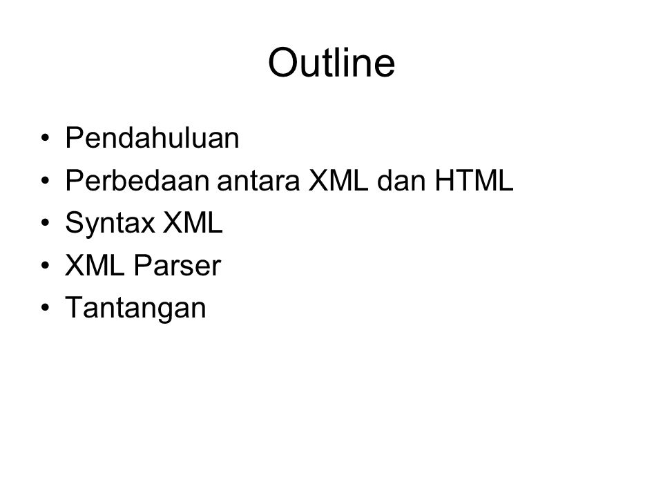 Outline Pendahuluan Perbedaan antara XML dan HTML Syntax XML