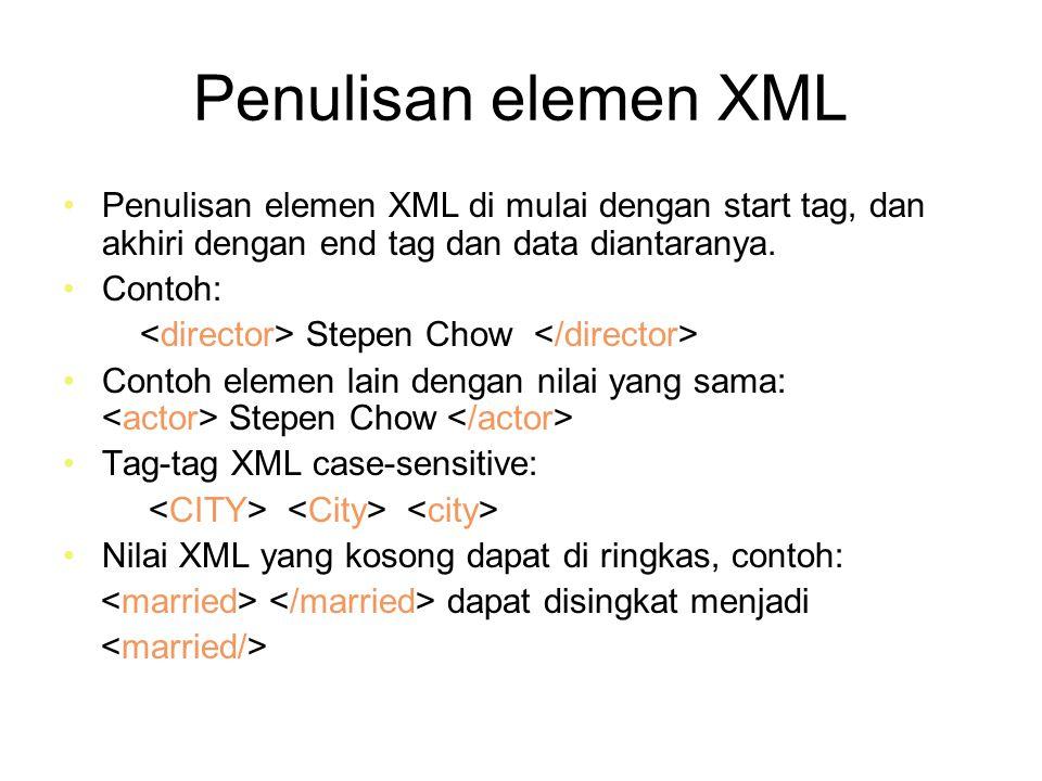 Penulisan elemen XML Penulisan elemen XML di mulai dengan start tag, dan akhiri dengan end tag dan data diantaranya.