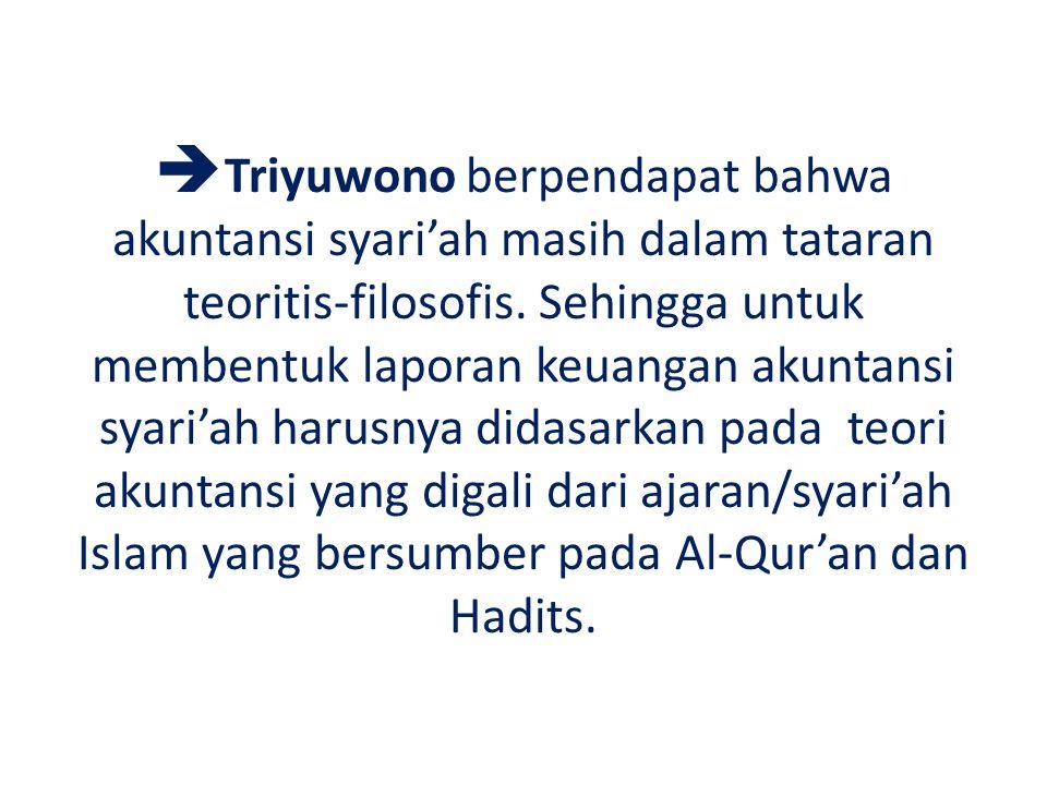 Triyuwono berpendapat bahwa akuntansi syari'ah masih dalam tataran teoritis-filosofis.