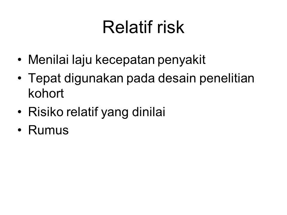 Relatif risk Menilai laju kecepatan penyakit