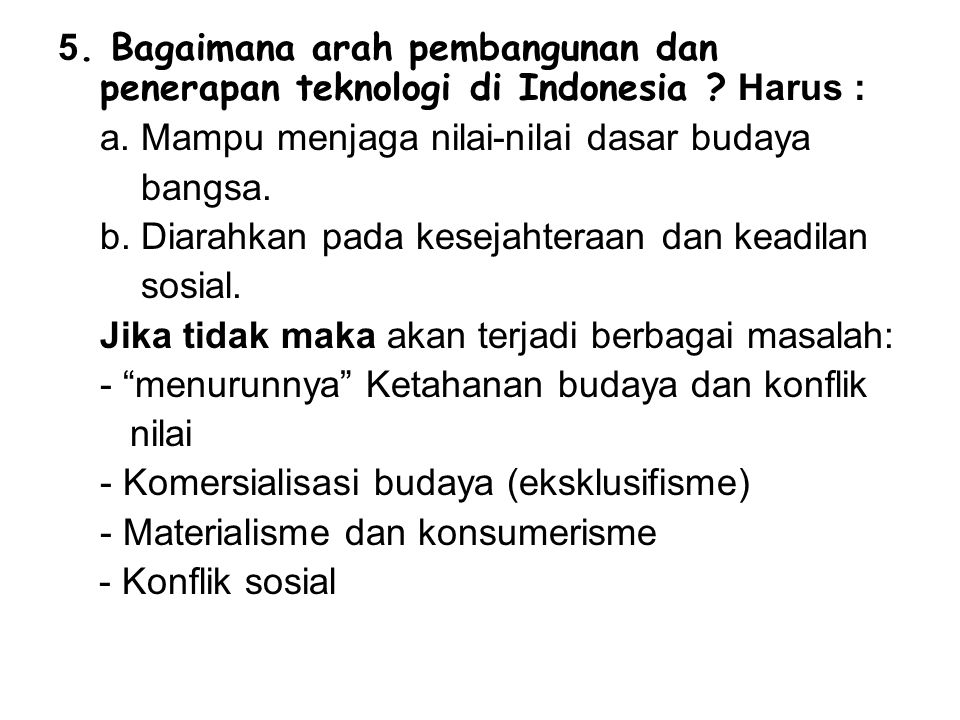 5. Bagaimana arah pembangunan dan penerapan teknologi di Indonesia