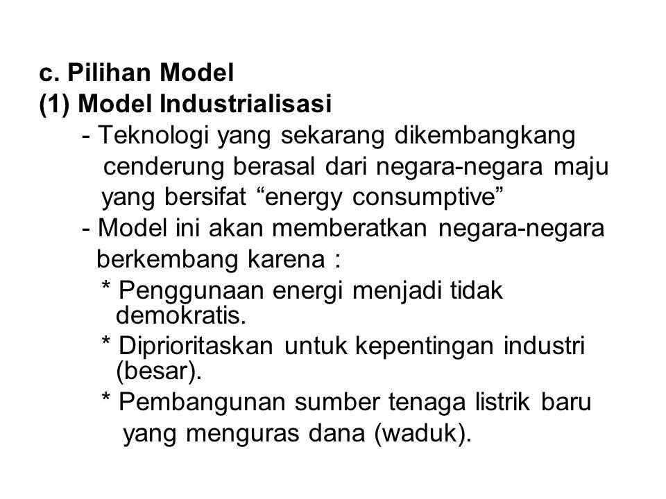 c. Pilihan Model (1) Model Industrialisasi. - Teknologi yang sekarang dikembangkang. cenderung berasal dari negara-negara maju.