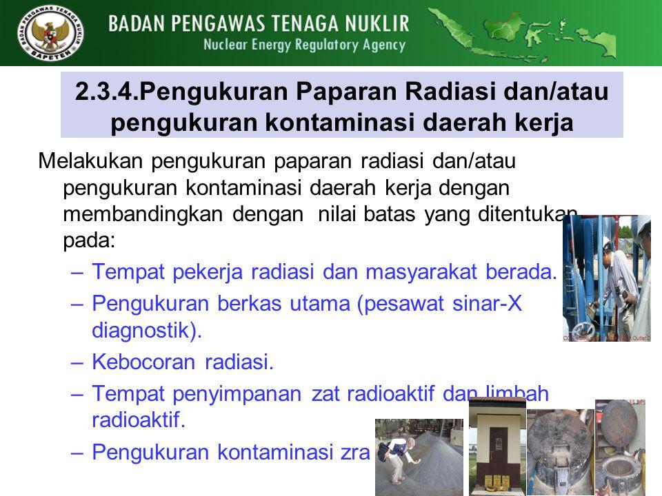 2.3.4.Pengukuran Paparan Radiasi dan/atau pengukuran kontaminasi daerah kerja