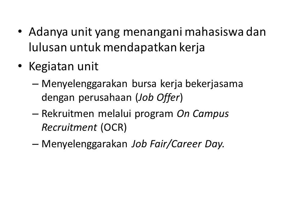 Adanya unit yang menangani mahasiswa dan lulusan untuk mendapatkan kerja