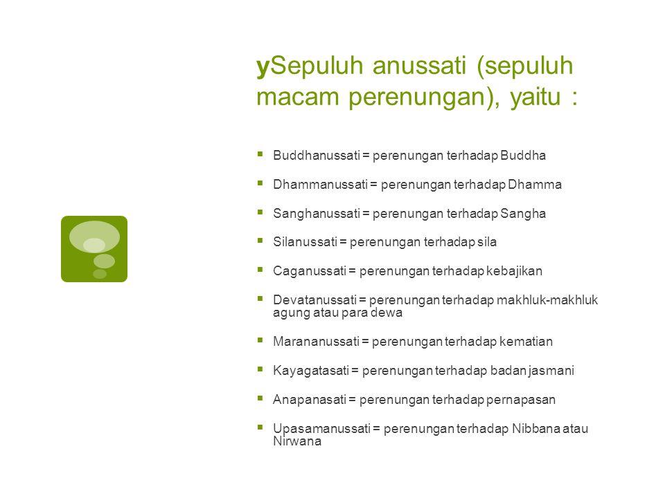 ySepuluh anussati (sepuluh macam perenungan), yaitu :