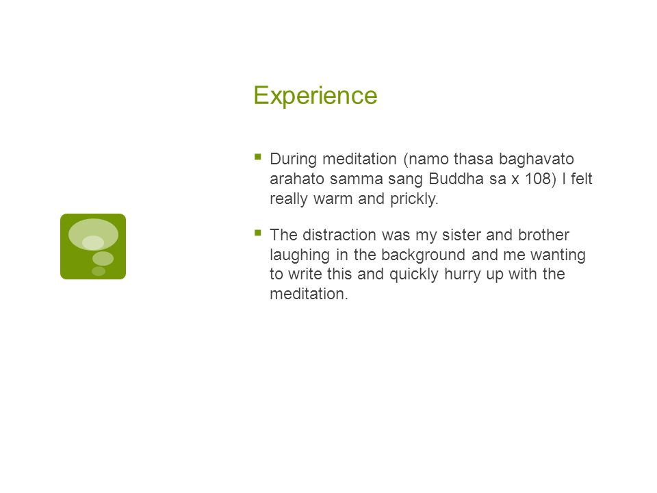 Experience During meditation (namo thasa baghavato arahato samma sang Buddha sa x 108) I felt really warm and prickly.