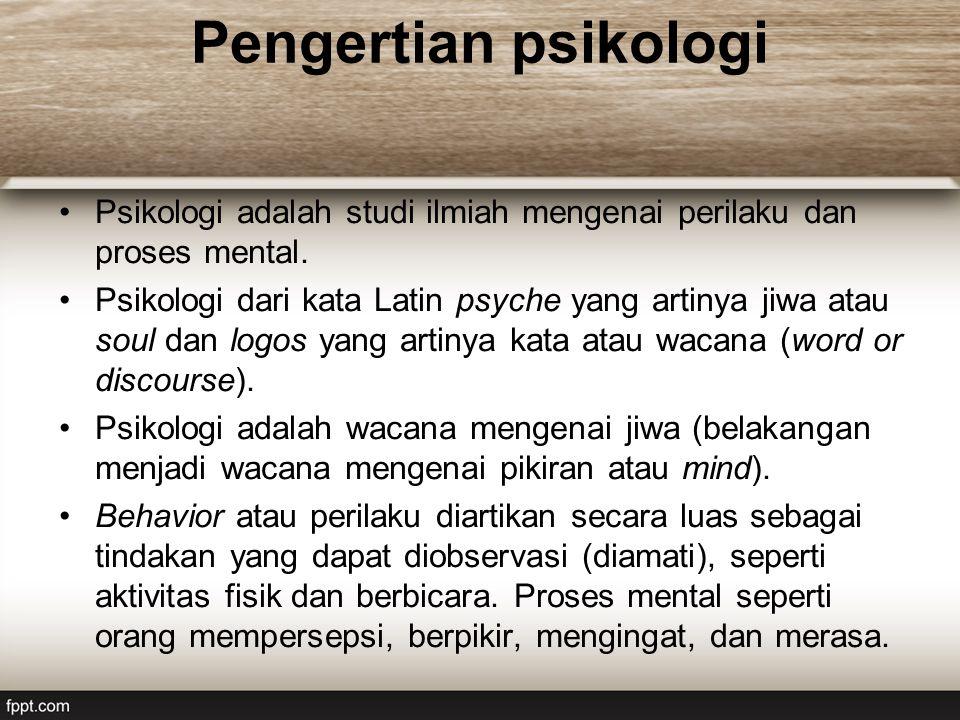 Pengertian psikologi Psikologi adalah studi ilmiah mengenai perilaku dan proses mental.