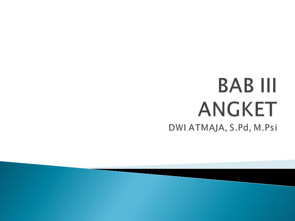 BAB III ANGKET DWI ATMAJA, S.Pd, M.Psi