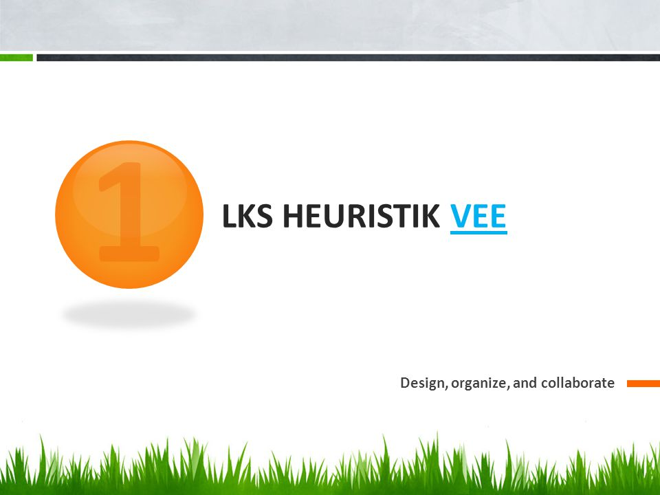 1 LKS HEURISTIK VEE Design, organize, and collaborate