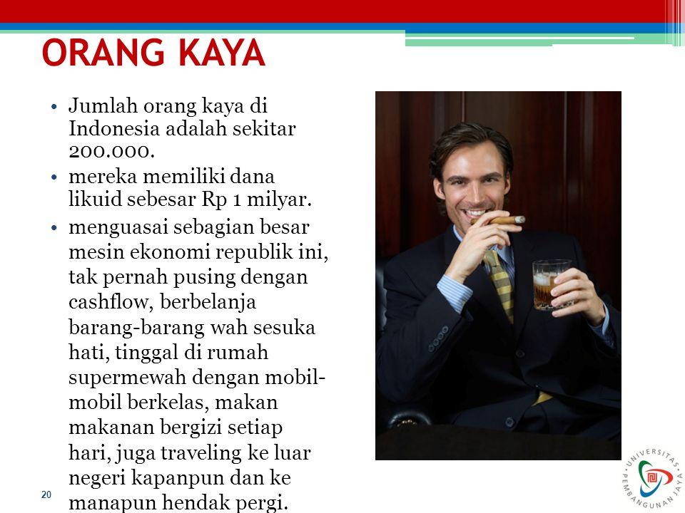 ORANG KAYA Jumlah orang kaya di Indonesia adalah sekitar 200.000.