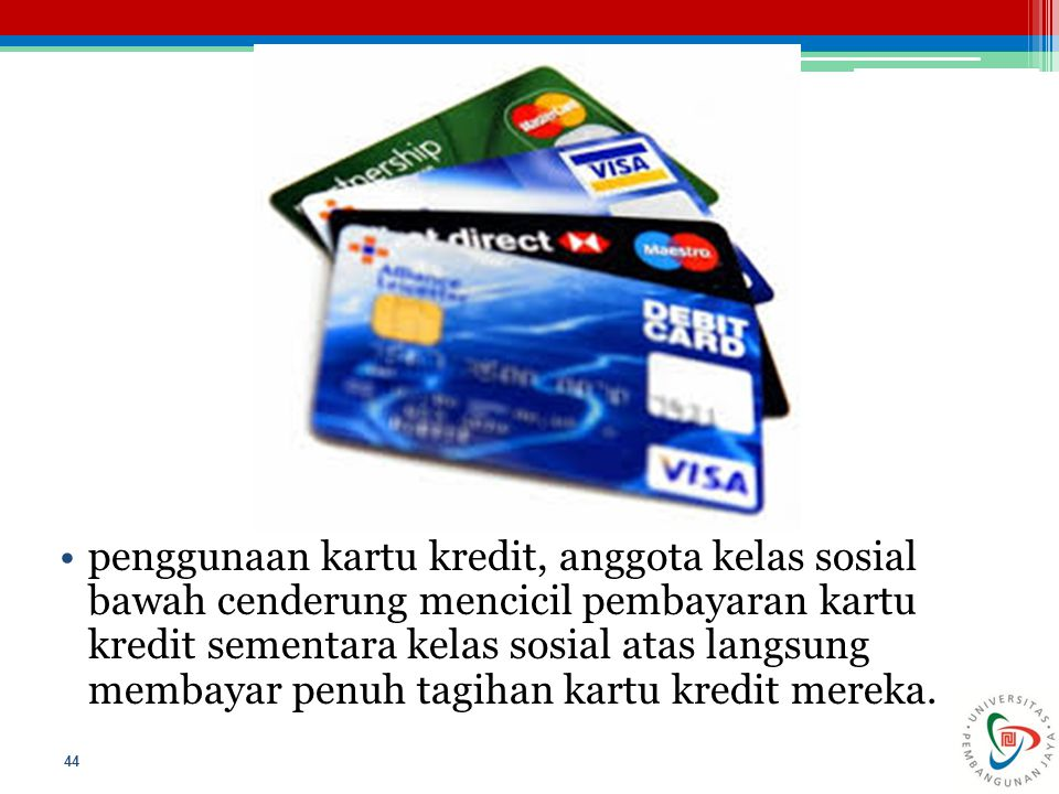 penggunaan kartu kredit, anggota kelas sosial bawah cenderung mencicil pembayaran kartu kredit sementara kelas sosial atas langsung membayar penuh tagihan kartu kredit mereka.
